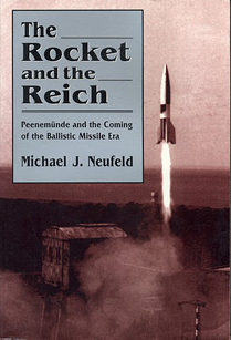 Cover Shot of The Rocket and the Reich: Peenemünde and the Coming of the Ballistic Missile Era, by historian Michael Neufeld.